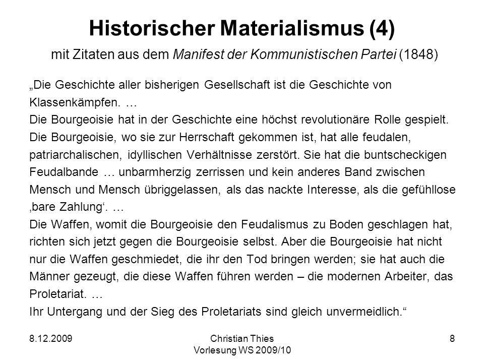 8.12.2009Christian Thies Vorlesung WS 2009/10 8 Historischer Materialismus (4) mit Zitaten aus dem Manifest der Kommunistischen Partei (1848) Die Gesc