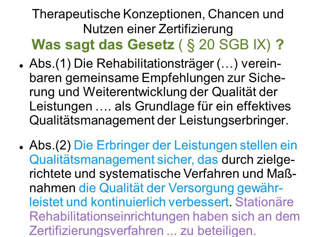 Therapeutische Konzeptionen, Chancen und Nutzen einer Zertifizierung Was sagt das Gesetz ( § 20 SGB IX) ? Abs.(1) Die Rehabilitationsträger (…) verein
