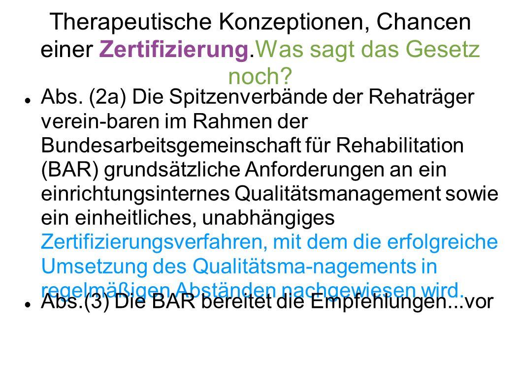 Therapeutische Konzeptionen, Chancen einer Zertifizierung.Was sagt das Gesetz noch? Abs. (2a) Die Spitzenverbände der Rehaträger verein-baren im Rahme