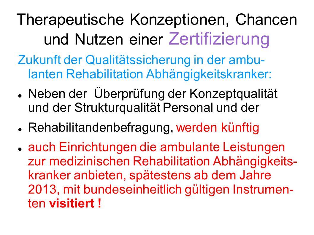 Therapeutische Konzeptionen, Chancen und Nutzen einer Zertifizierung Zukunft der Qualitätssicherung in der ambu- lanten Rehabilitation Abhängigkeitskr