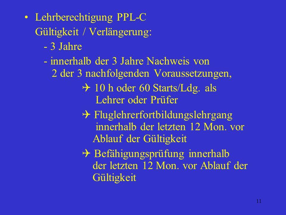 10 Lehrberechtigung PPL-C / Ausbildung: - Teilnahme an einem amtlich anerkannten Ausbildungslehrgang mit theor. und prakt. Prüfung. Der Ausbildungsleh