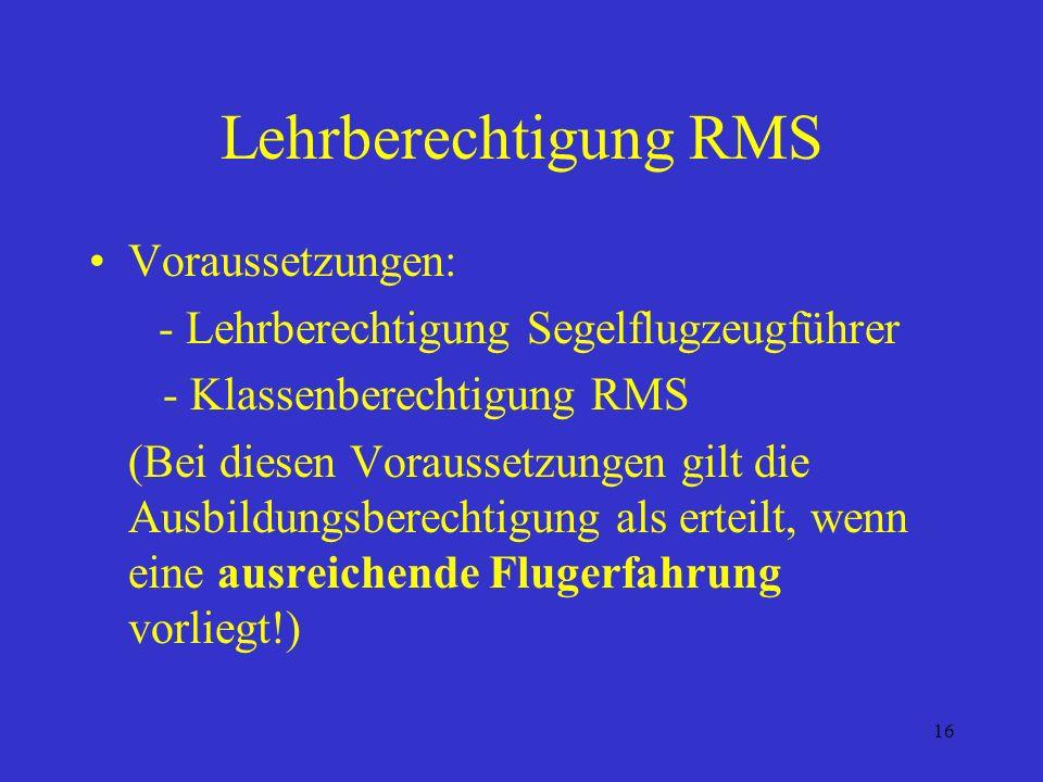 15 RMS: Gültigkeit / Verlängerung: Die Lizenz ist unbefristet gültig. Flugberechtigung nur, wenn innerhalb der letzten 24 Monate folgender Nachweis er