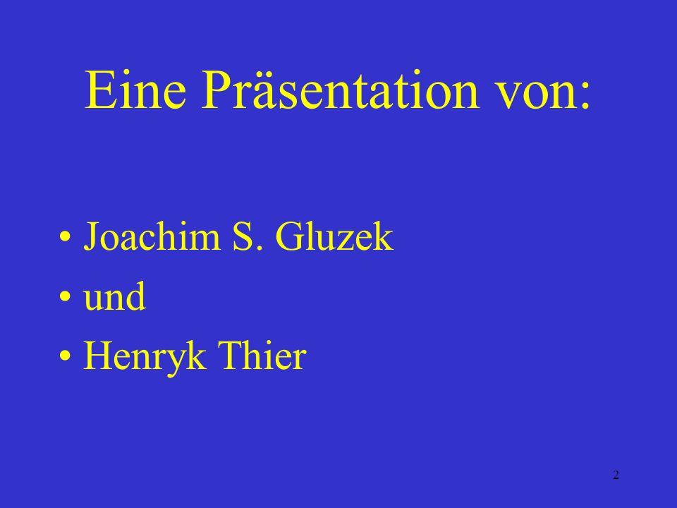 2 Eine Präsentation von: Joachim S. Gluzek und Henryk Thier