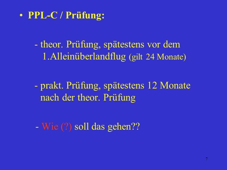 6 PPL-C / Ausbildung: - theor. Ausbildung in 7 Fächern - Flugausbildung min. 25 h / 15h Alleinflug - 60 Starts u. Landungen / 20 Allein - 3 Landungen