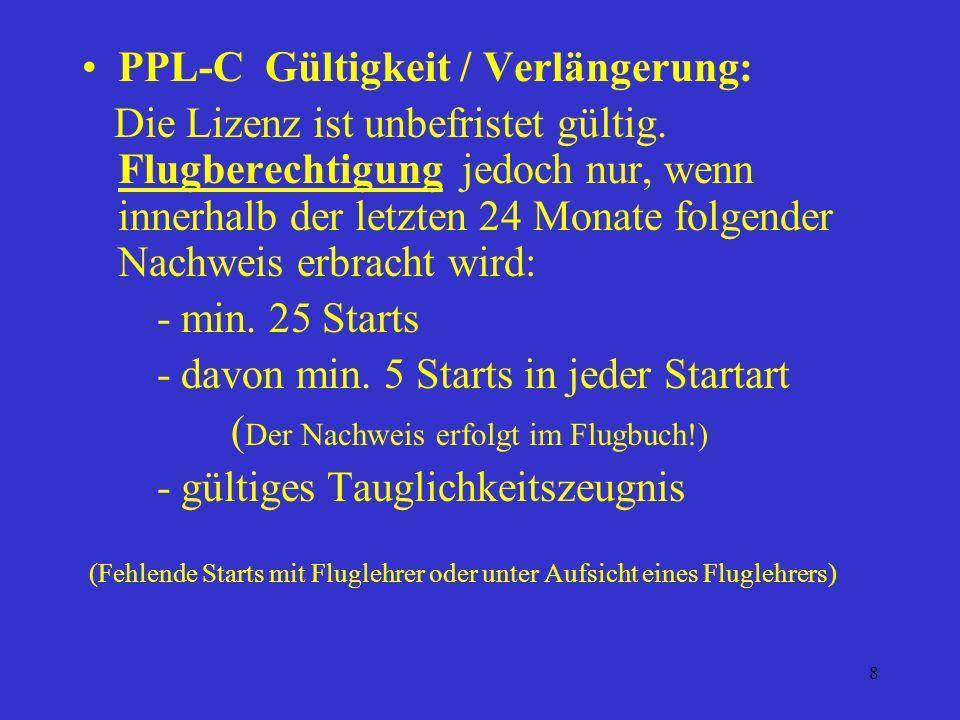 7 PPL-C / Prüfung: - theor. Prüfung, spätestens vor dem 1.Alleinüberlandflug (gilt 24 Monate) - prakt. Prüfung, spätestens 12 Monate nach der theor. P