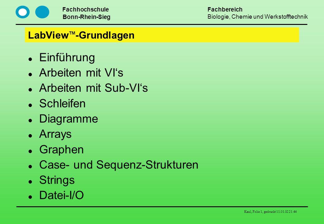 Fachhochschule Bonn-Rhein-Sieg Fachbereich Biologie, Chemie und Werkstofftechnik Kaul, Folie 1, gedruckt 11.01.02 21:44 LabView TM -Grundlagen Einführ