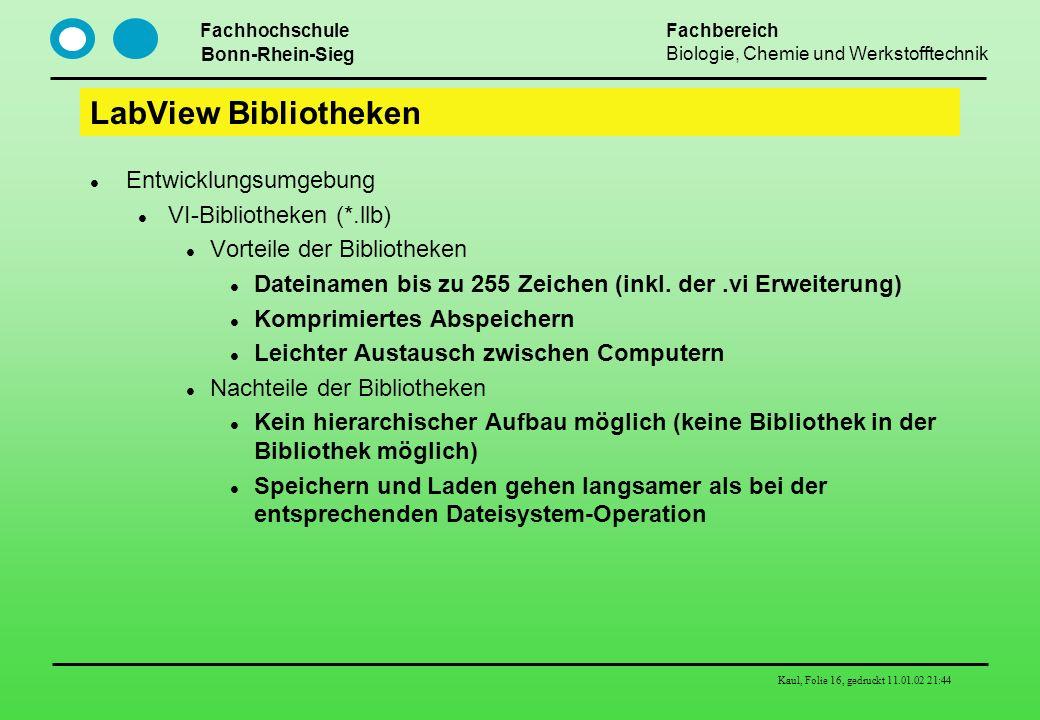 Fachhochschule Bonn-Rhein-Sieg Fachbereich Biologie, Chemie und Werkstofftechnik Kaul, Folie 16, gedruckt 11.01.02 21:44 LabView Bibliotheken Entwickl