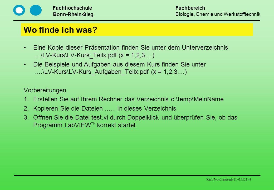 Fachhochschule Bonn-Rhein-Sieg Fachbereich Biologie, Chemie und Werkstofftechnik Kaul, Folie 2, gedruckt 11.01.02 21:44 Wo finde ich was? Eine Kopie d