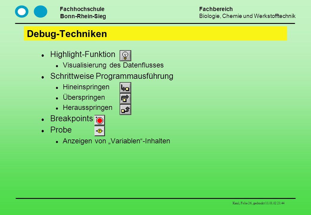 Fachhochschule Bonn-Rhein-Sieg Fachbereich Biologie, Chemie und Werkstofftechnik Kaul, Folie 26, gedruckt 11.01.02 21:44 Debug-Techniken Highlight-Fun