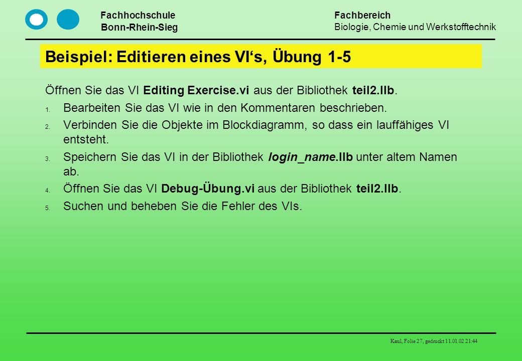 Fachhochschule Bonn-Rhein-Sieg Fachbereich Biologie, Chemie und Werkstofftechnik Kaul, Folie 27, gedruckt 11.01.02 21:44 Beispiel: Editieren eines VIs