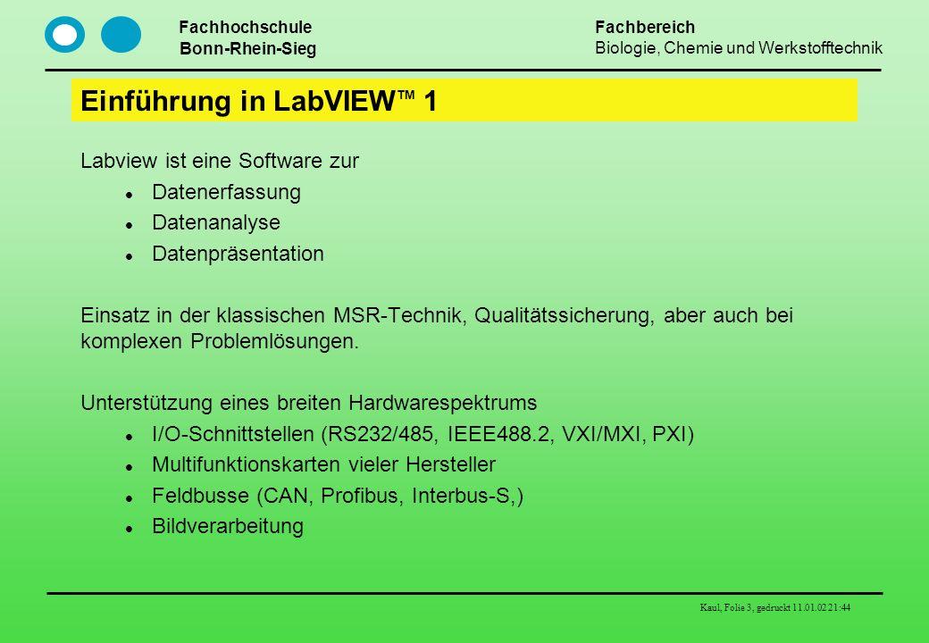 Fachhochschule Bonn-Rhein-Sieg Fachbereich Biologie, Chemie und Werkstofftechnik Kaul, Folie 3, gedruckt 11.01.02 21:44 Einführung in LabVIEW TM 1 Lab