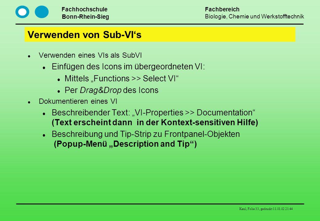 Fachhochschule Bonn-Rhein-Sieg Fachbereich Biologie, Chemie und Werkstofftechnik Kaul, Folie 33, gedruckt 11.01.02 21:44 Verwenden von Sub-VIs Verwend