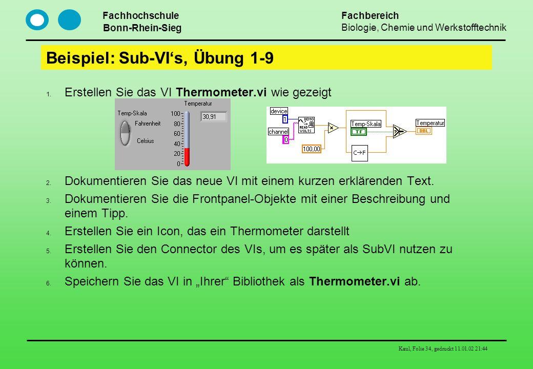 Fachhochschule Bonn-Rhein-Sieg Fachbereich Biologie, Chemie und Werkstofftechnik Kaul, Folie 34, gedruckt 11.01.02 21:44 Beispiel: Sub-VIs, Übung 1-9
