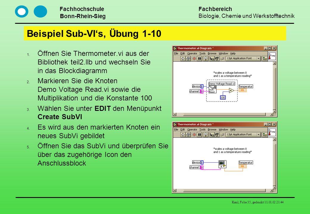 Fachhochschule Bonn-Rhein-Sieg Fachbereich Biologie, Chemie und Werkstofftechnik Kaul, Folie 35, gedruckt 11.01.02 21:44 Beispiel Sub-VIs, Übung 1-10