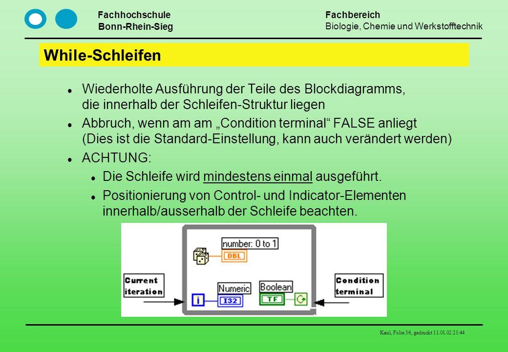 Fachhochschule Bonn-Rhein-Sieg Fachbereich Biologie, Chemie und Werkstofftechnik Kaul, Folie 36, gedruckt 11.01.02 21:44 While-Schleifen Wiederholte A
