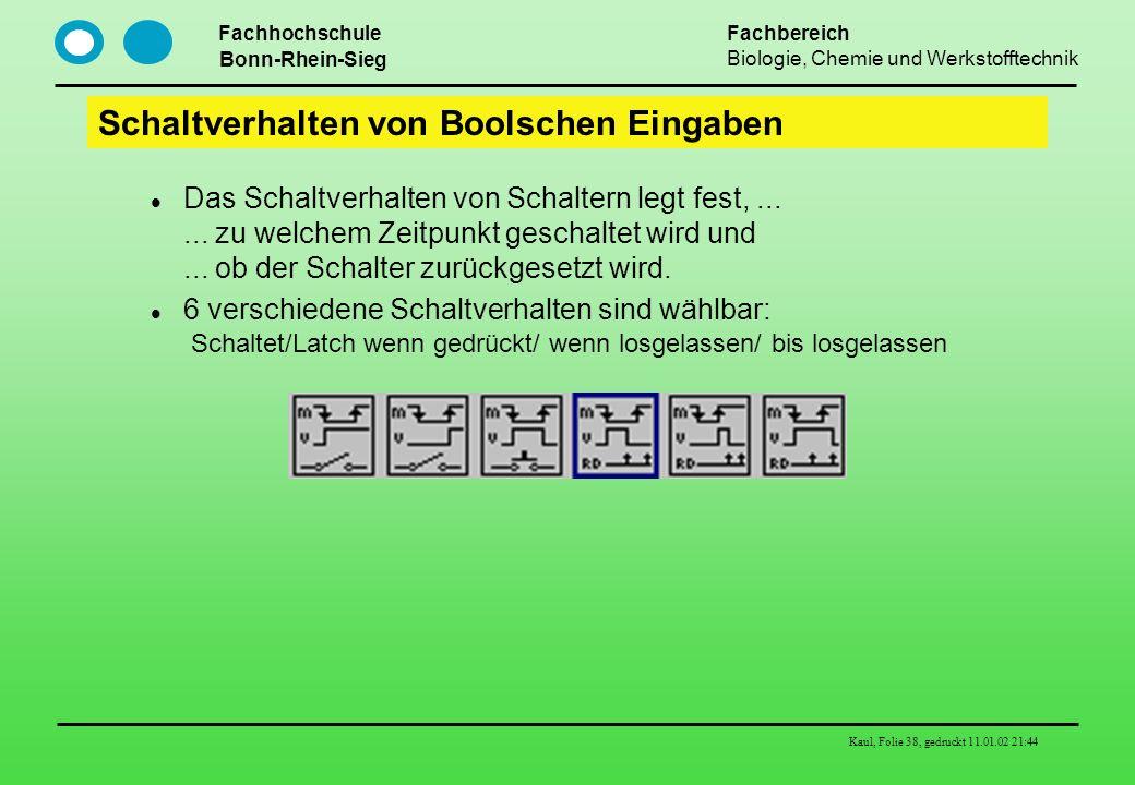 Fachhochschule Bonn-Rhein-Sieg Fachbereich Biologie, Chemie und Werkstofftechnik Kaul, Folie 38, gedruckt 11.01.02 21:44 Schaltverhalten von Boolschen