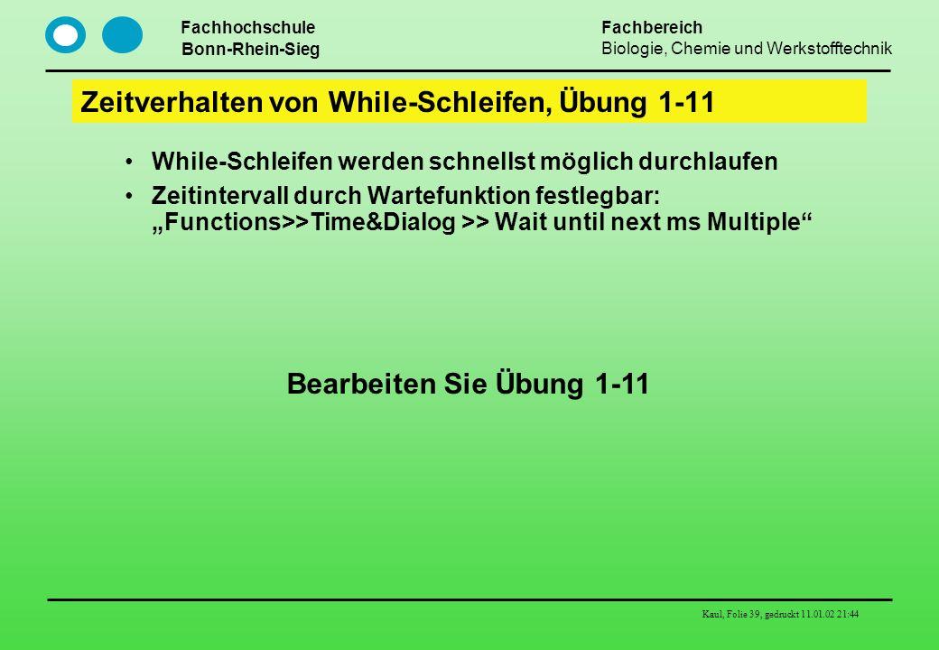 Fachhochschule Bonn-Rhein-Sieg Fachbereich Biologie, Chemie und Werkstofftechnik Kaul, Folie 39, gedruckt 11.01.02 21:44 Zeitverhalten von While-Schle