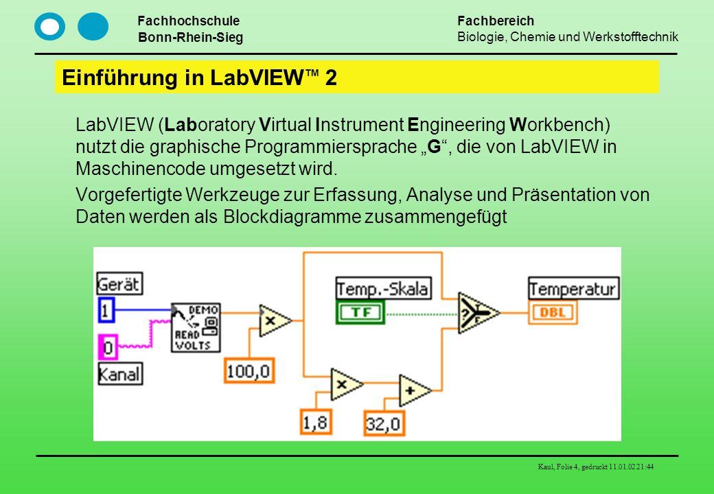 Fachhochschule Bonn-Rhein-Sieg Fachbereich Biologie, Chemie und Werkstofftechnik Kaul, Folie 4, gedruckt 11.01.02 21:44 Einführung in LabVIEW TM 2 Lab