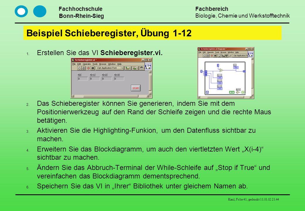 Fachhochschule Bonn-Rhein-Sieg Fachbereich Biologie, Chemie und Werkstofftechnik Kaul, Folie 41, gedruckt 11.01.02 21:44 Beispiel Schieberegister, Übu
