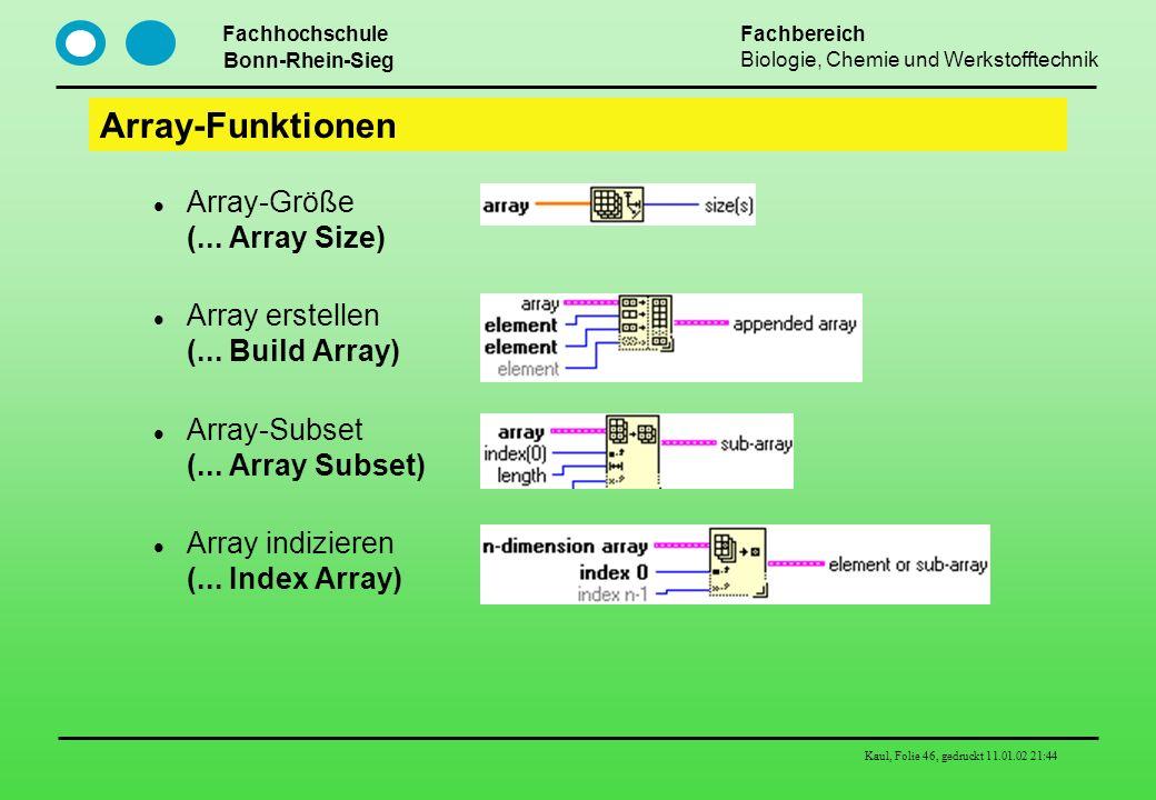 Fachhochschule Bonn-Rhein-Sieg Fachbereich Biologie, Chemie und Werkstofftechnik Kaul, Folie 46, gedruckt 11.01.02 21:44 Array-Funktionen Array-Größe