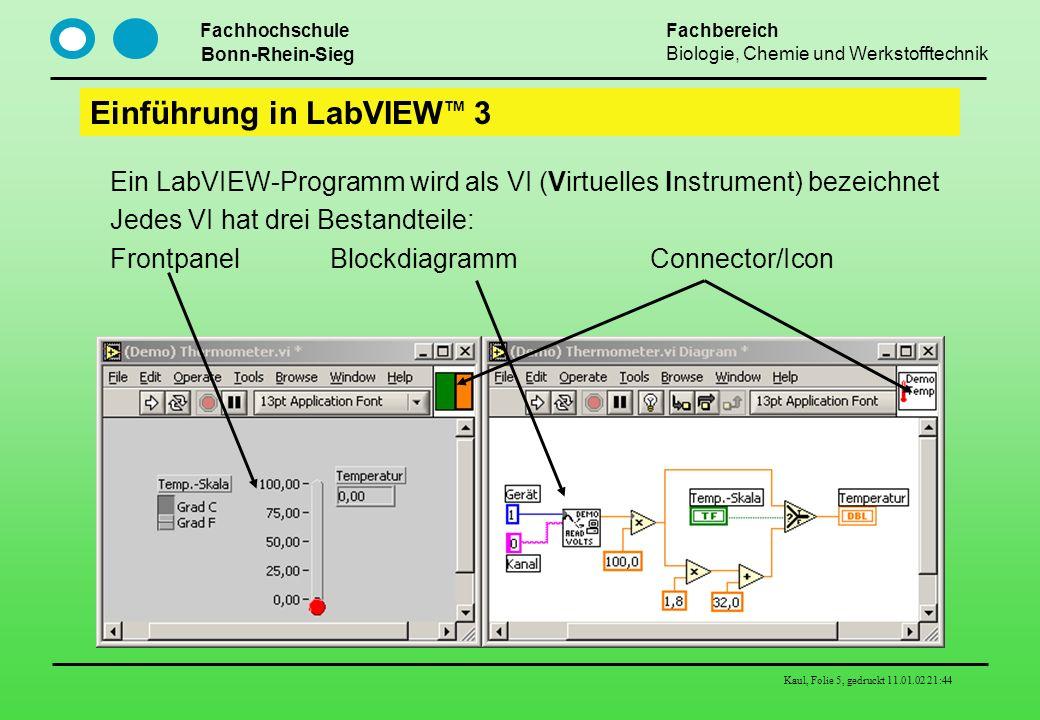 Fachhochschule Bonn-Rhein-Sieg Fachbereich Biologie, Chemie und Werkstofftechnik Kaul, Folie 5, gedruckt 11.01.02 21:44 Einführung in LabVIEW TM 3 Ein