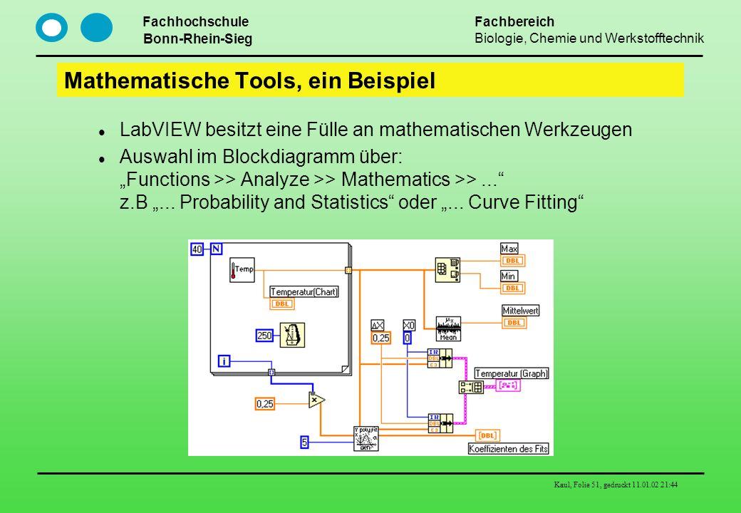 Fachhochschule Bonn-Rhein-Sieg Fachbereich Biologie, Chemie und Werkstofftechnik Kaul, Folie 51, gedruckt 11.01.02 21:44 Mathematische Tools, ein Beis