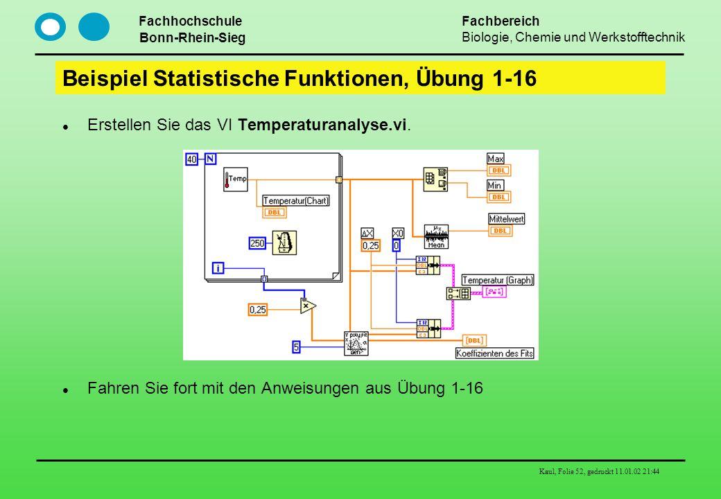 Fachhochschule Bonn-Rhein-Sieg Fachbereich Biologie, Chemie und Werkstofftechnik Kaul, Folie 52, gedruckt 11.01.02 21:44 Beispiel Statistische Funktio