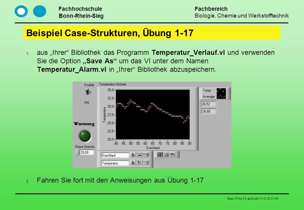 Fachhochschule Bonn-Rhein-Sieg Fachbereich Biologie, Chemie und Werkstofftechnik Kaul, Folie 54, gedruckt 11.01.02 21:44 Beispiel Case-Strukturen, Übu