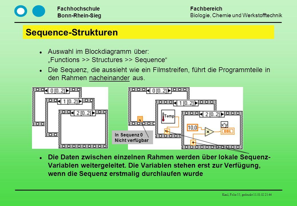 Fachhochschule Bonn-Rhein-Sieg Fachbereich Biologie, Chemie und Werkstofftechnik Kaul, Folie 55, gedruckt 11.01.02 21:44 Sequence-Strukturen Auswahl i