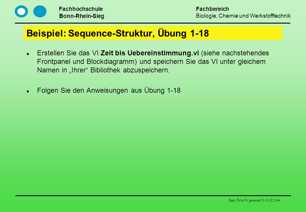 Fachhochschule Bonn-Rhein-Sieg Fachbereich Biologie, Chemie und Werkstofftechnik Kaul, Folie 56, gedruckt 11.01.02 21:44 Beispiel: Sequence-Struktur,