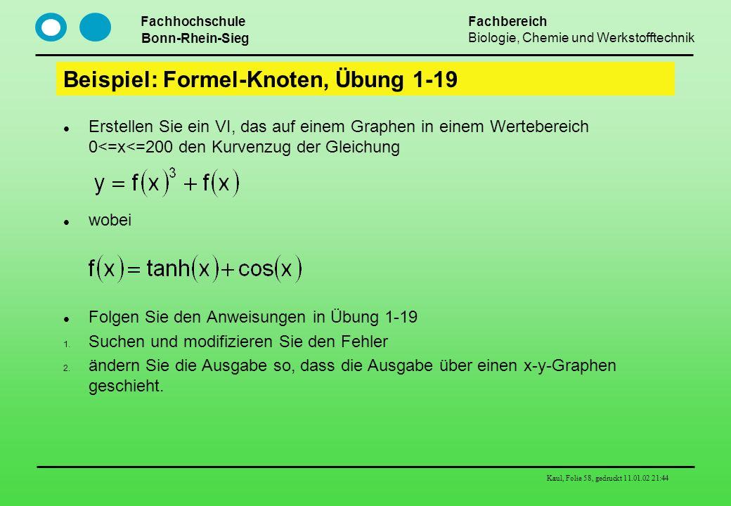 Fachhochschule Bonn-Rhein-Sieg Fachbereich Biologie, Chemie und Werkstofftechnik Kaul, Folie 58, gedruckt 11.01.02 21:44 Beispiel: Formel-Knoten, Übun