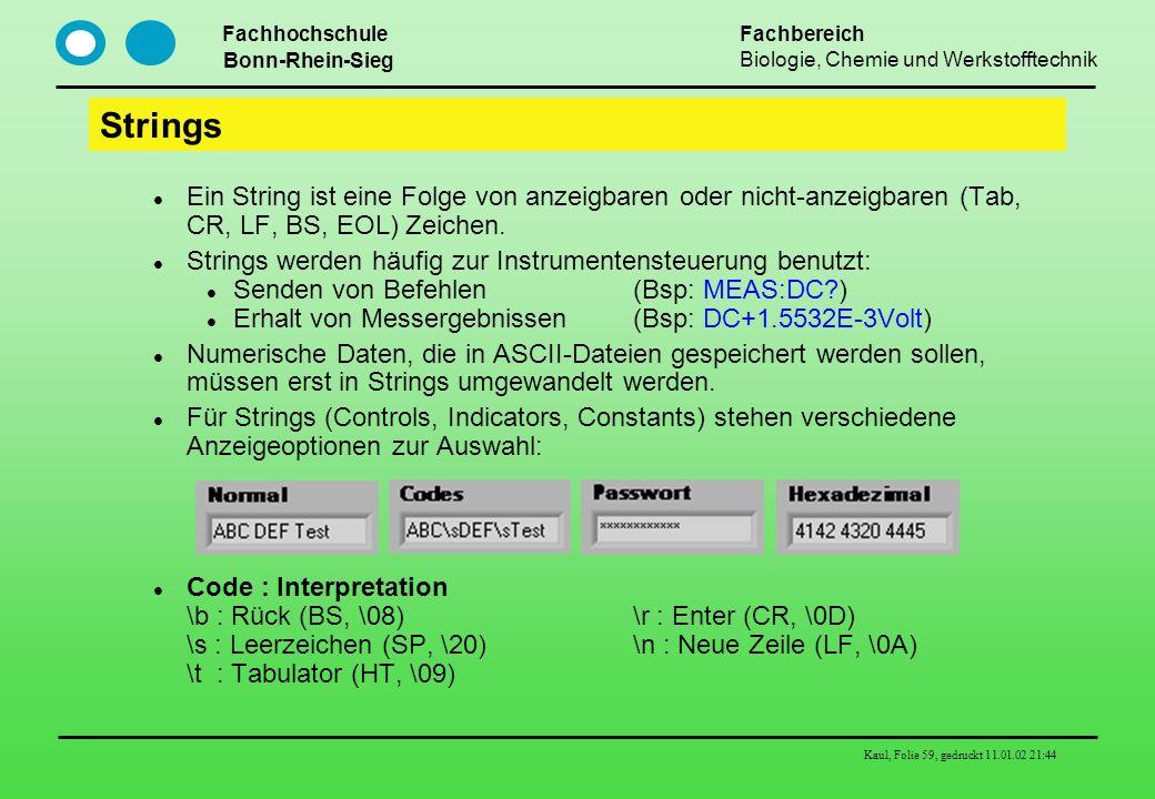 Fachhochschule Bonn-Rhein-Sieg Fachbereich Biologie, Chemie und Werkstofftechnik Kaul, Folie 59, gedruckt 11.01.02 21:44 Strings Ein String ist eine F