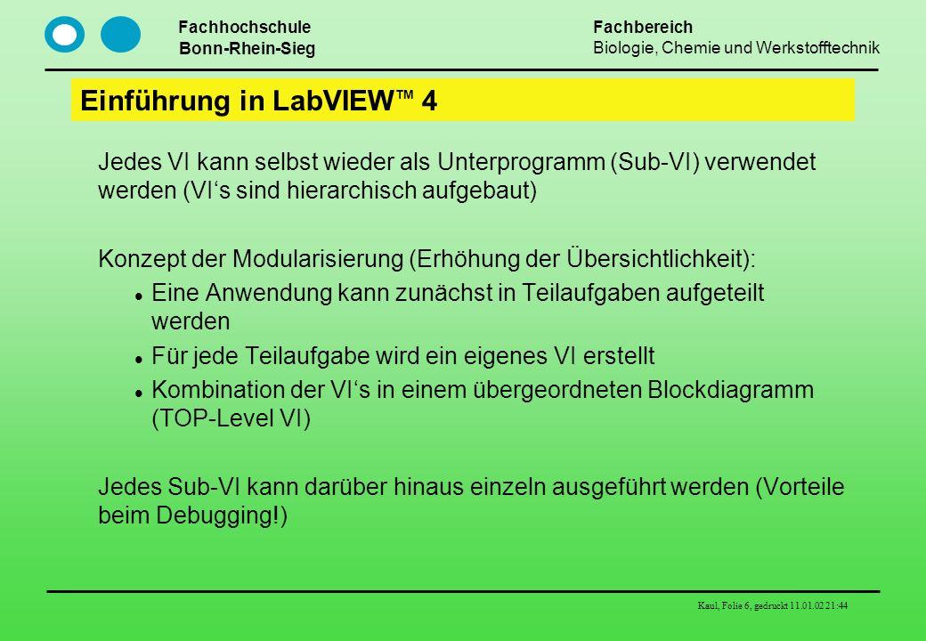 Fachhochschule Bonn-Rhein-Sieg Fachbereich Biologie, Chemie und Werkstofftechnik Kaul, Folie 6, gedruckt 11.01.02 21:44 Einführung in LabVIEW TM 4 Jed