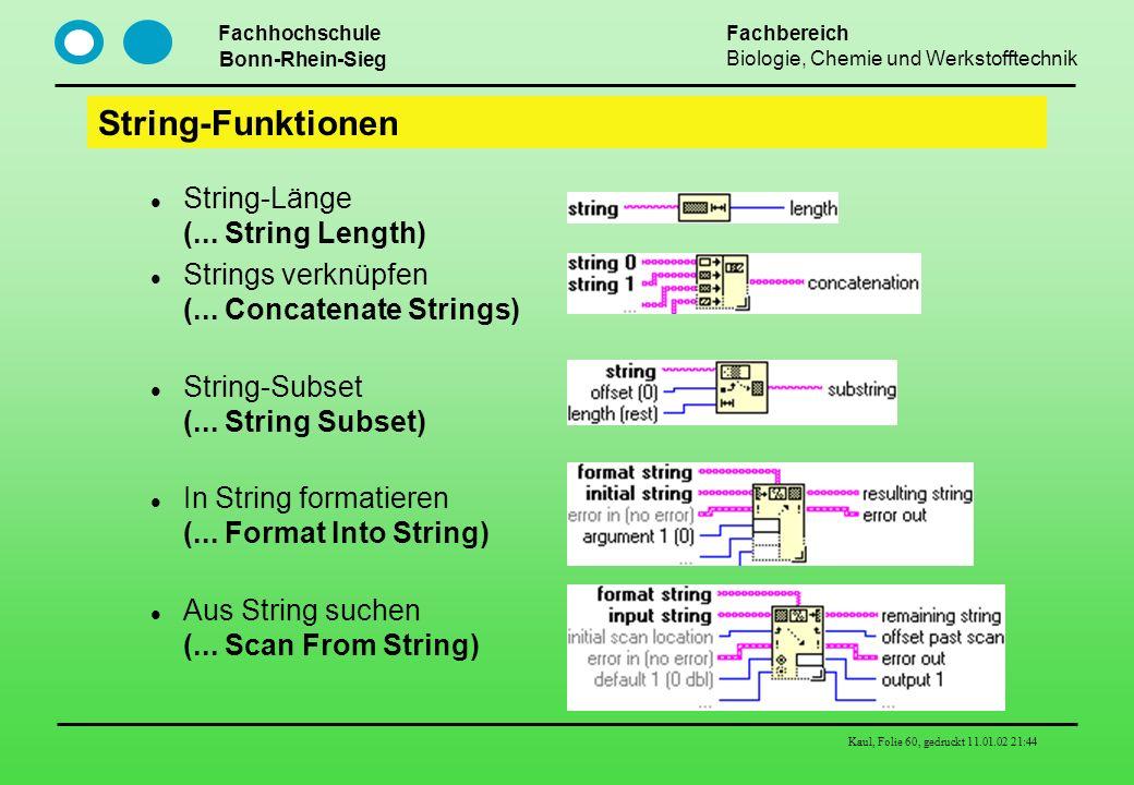 Fachhochschule Bonn-Rhein-Sieg Fachbereich Biologie, Chemie und Werkstofftechnik Kaul, Folie 60, gedruckt 11.01.02 21:44 String-Funktionen String-Läng