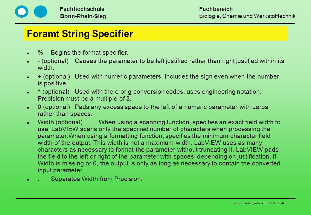 Fachhochschule Bonn-Rhein-Sieg Fachbereich Biologie, Chemie und Werkstofftechnik Kaul, Folie 61, gedruckt 11.01.02 21:44 Foramt String Specifier %Begins the format specifier.