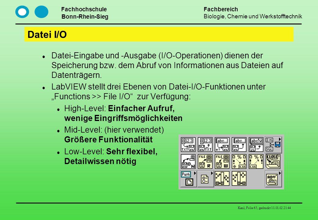 Fachhochschule Bonn-Rhein-Sieg Fachbereich Biologie, Chemie und Werkstofftechnik Kaul, Folie 65, gedruckt 11.01.02 21:44 Datei I/O Datei-Eingabe und -