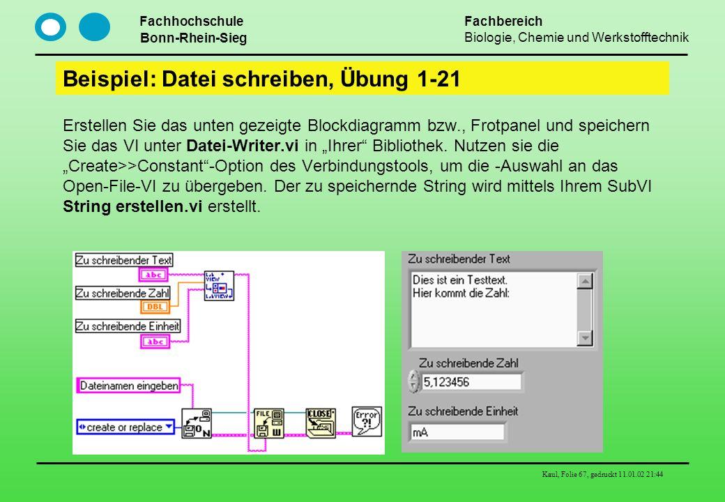 Fachhochschule Bonn-Rhein-Sieg Fachbereich Biologie, Chemie und Werkstofftechnik Kaul, Folie 67, gedruckt 11.01.02 21:44 Beispiel: Datei schreiben, Üb