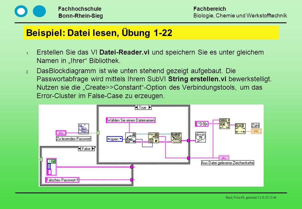 Fachhochschule Bonn-Rhein-Sieg Fachbereich Biologie, Chemie und Werkstofftechnik Kaul, Folie 68, gedruckt 11.01.02 21:44 Beispiel: Datei lesen, Übung