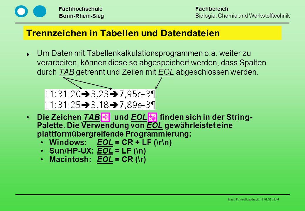 Fachhochschule Bonn-Rhein-Sieg Fachbereich Biologie, Chemie und Werkstofftechnik Kaul, Folie 69, gedruckt 11.01.02 21:44 Trennzeichen in Tabellen und