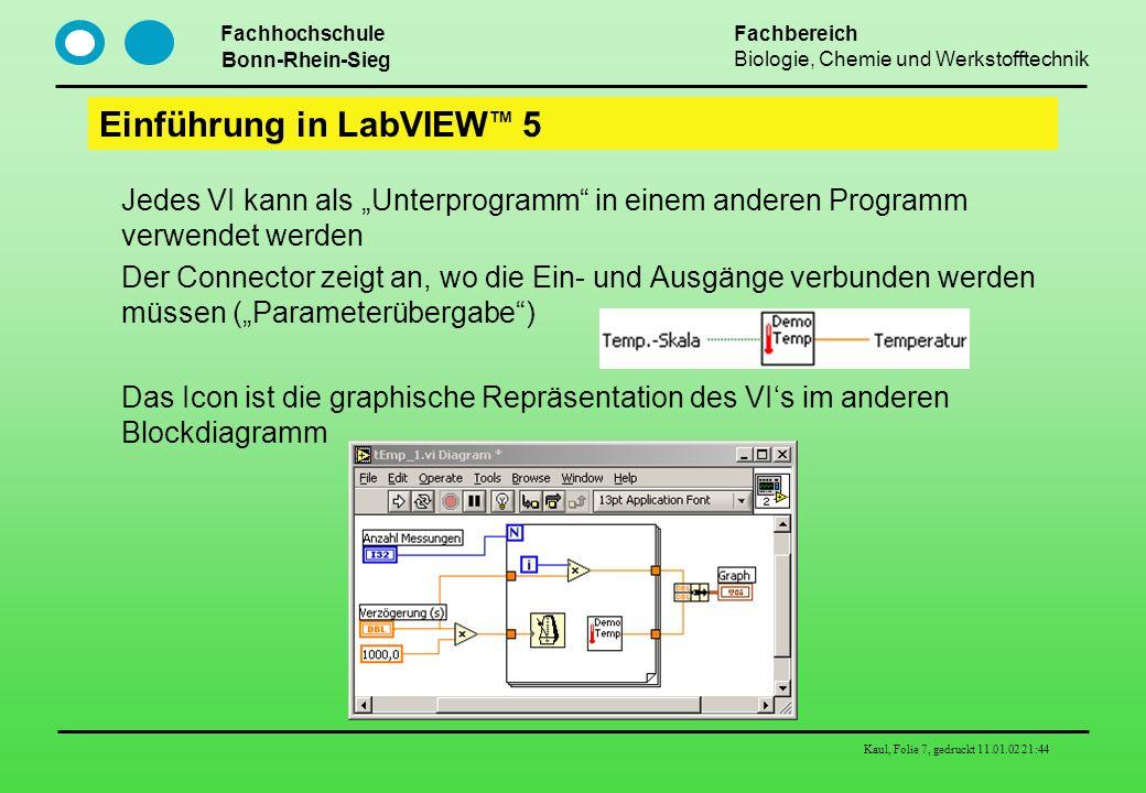 Fachhochschule Bonn-Rhein-Sieg Fachbereich Biologie, Chemie und Werkstofftechnik Kaul, Folie 7, gedruckt 11.01.02 21:44 Einführung in LabVIEW TM 5 Jed