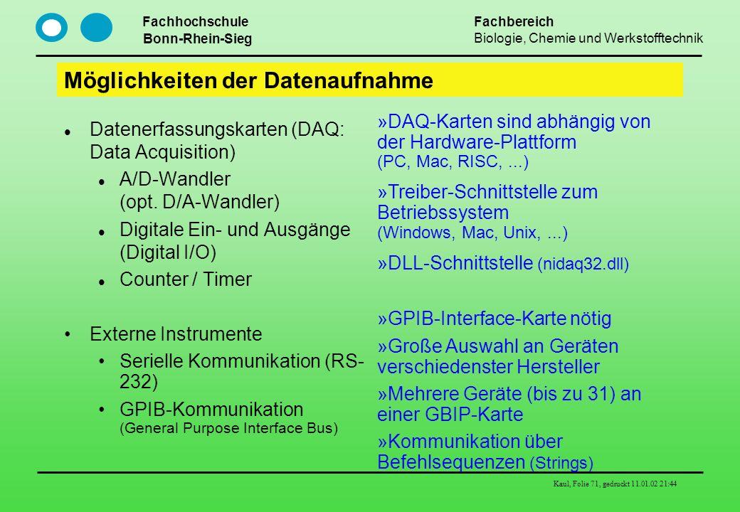 Fachhochschule Bonn-Rhein-Sieg Fachbereich Biologie, Chemie und Werkstofftechnik Kaul, Folie 71, gedruckt 11.01.02 21:44 Möglichkeiten der Datenaufnah