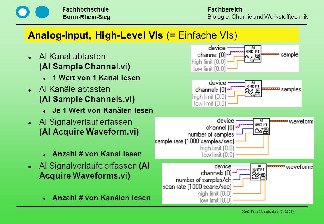 Fachhochschule Bonn-Rhein-Sieg Fachbereich Biologie, Chemie und Werkstofftechnik Kaul, Folie 73, gedruckt 11.01.02 21:44 Analog-Input, High-Level VIs