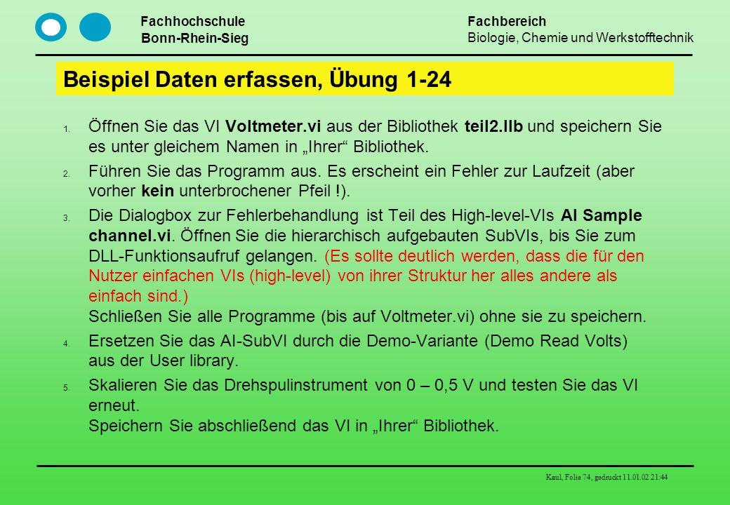 Fachhochschule Bonn-Rhein-Sieg Fachbereich Biologie, Chemie und Werkstofftechnik Kaul, Folie 74, gedruckt 11.01.02 21:44 Beispiel Daten erfassen, Übun