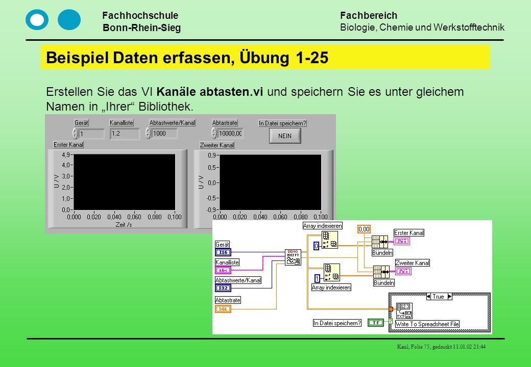 Fachhochschule Bonn-Rhein-Sieg Fachbereich Biologie, Chemie und Werkstofftechnik Kaul, Folie 75, gedruckt 11.01.02 21:44 Beispiel Daten erfassen, Übun