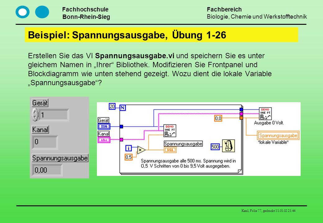 Fachhochschule Bonn-Rhein-Sieg Fachbereich Biologie, Chemie und Werkstofftechnik Kaul, Folie 77, gedruckt 11.01.02 21:44 Beispiel: Spannungsausgabe, Ü