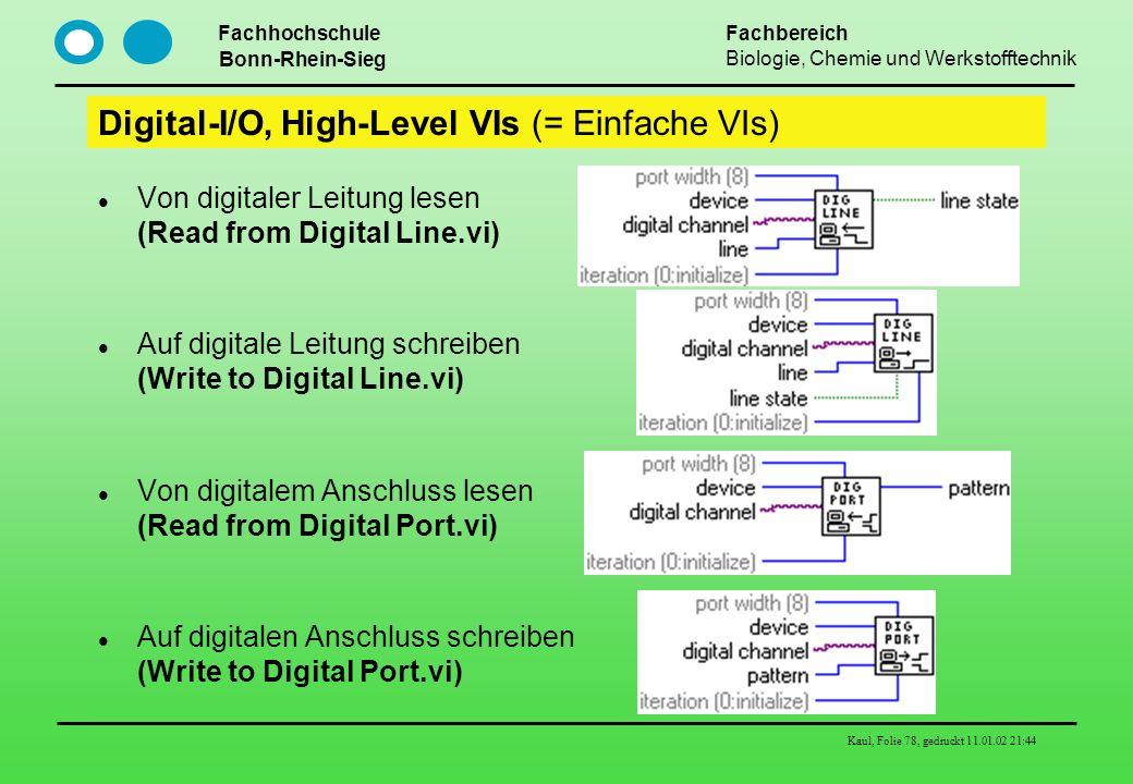 Fachhochschule Bonn-Rhein-Sieg Fachbereich Biologie, Chemie und Werkstofftechnik Kaul, Folie 78, gedruckt 11.01.02 21:44 Digital-I/O, High-Level VIs (