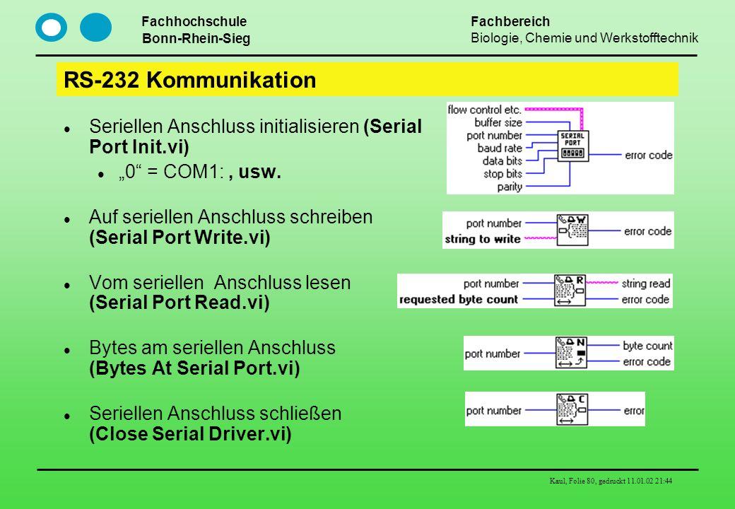Fachhochschule Bonn-Rhein-Sieg Fachbereich Biologie, Chemie und Werkstofftechnik Kaul, Folie 80, gedruckt 11.01.02 21:44 RS-232 Kommunikation Serielle
