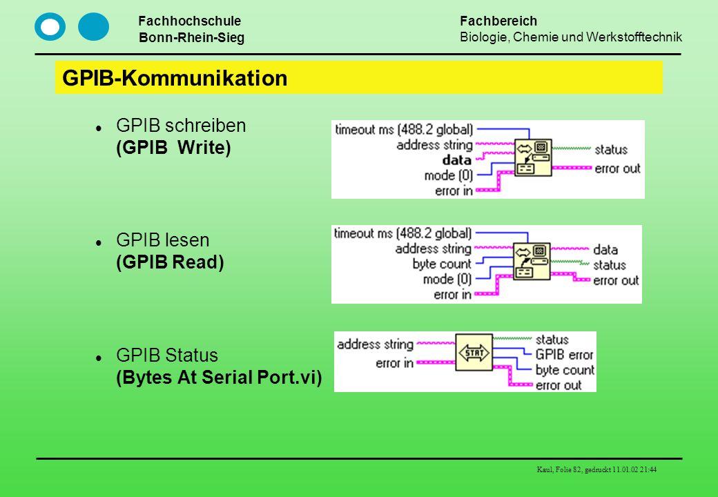 Fachhochschule Bonn-Rhein-Sieg Fachbereich Biologie, Chemie und Werkstofftechnik Kaul, Folie 82, gedruckt 11.01.02 21:44 GPIB-Kommunikation GPIB schre