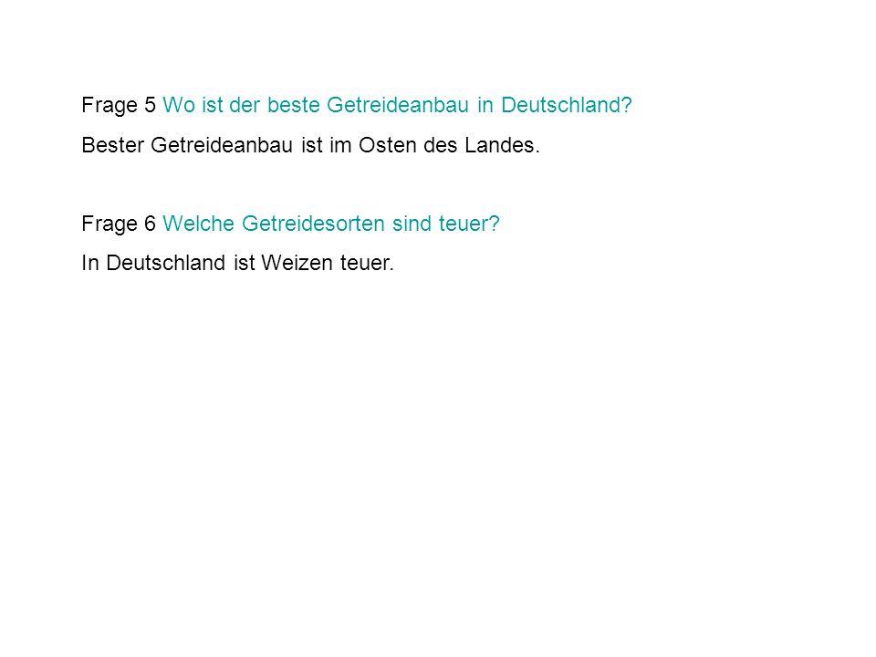 Frage 5 Wo ist der beste Getreideanbau in Deutschland? Bester Getreideanbau ist im Osten des Landes. Frage 6 Welche Getreidesorten sind teuer? In Deut