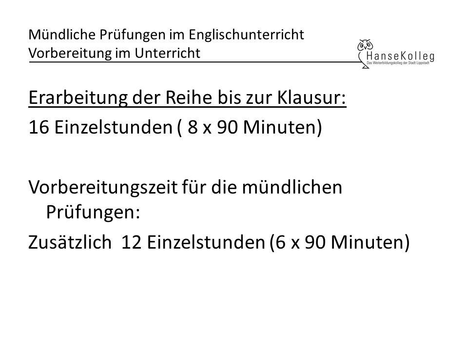 Mündliche Prüfungen im Englischunterricht Vorbereitung im Unterricht Erarbeitung der Reihe bis zur Klausur: 16 Einzelstunden ( 8 x 90 Minuten) Vorbere